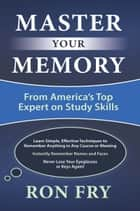 Master Your Memory - From America's Top Expert on Study Skills ebook by Ron Fry
