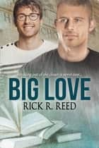 Big Love ebook by Rick R. Reed