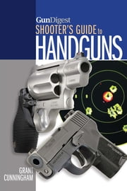 Gun Digest Shooter's Guide to Handguns ebook by Grant Cunningham
