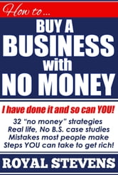 How To Buy A Business With No Money ebook by Royal Stevens