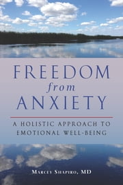 Freedom from Anxiety - A Holistic Approach to Emotional Well-Being ebook by Marcey Shapiro, M.D.,Barbara L. Vivino, Ph.D.