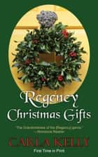 Regency Christmas Gifts - Three Stories ebook by Carla Kelly