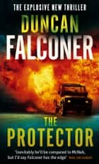 The Protector - A sexy, angsty, all-the-feels romance with a hot alpha hero ebook by Duncan Falconer