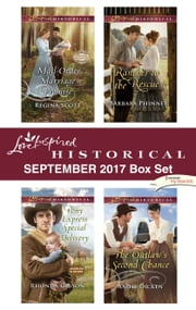 Love Inspired Historical September 2017 Box Set - Mail-Order Marriage Promise\Pony Express Special Delivery\Rancher to the Rescue\The Outlaw's Second Chance ebook by Regina Scott, Rhonda Gibson, Barbara Phinney,...
