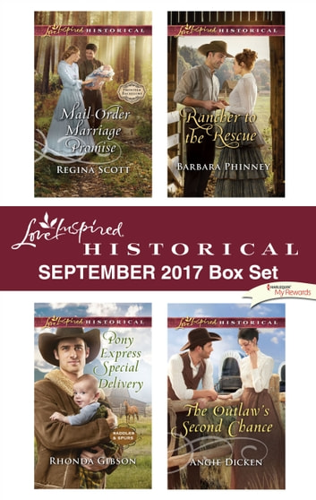 Love Inspired Historical September 2017 Box Set - Mail-Order Marriage Promise\Pony Express Special Delivery\Rancher to the Rescue\The Outlaw's Second Chance ebook by Regina Scott,Rhonda Gibson,Barbara Phinney,Angie Dicken