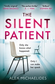 The Silent Patient - The No.1 Bestselling 2019 crime thriller you won't want to miss ebook by Alex Michaelides
