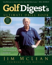 Golf Digest's Ultimate Drill Book - Over 120 Drills that Are Guaranteed to Improve Every Aspect of Your Game and Low ebook by Jim McLean