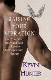 Raising Your Vibration ebook by Kevin Hunter