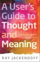 A User's Guide to Thought and Meaning ebook by Ray Jackendoff