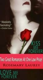 Kiss Me Forever / Love Me Forever ebook by Rosemary Laurey