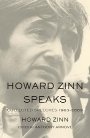 Howard Zinn Speaks - Collected Speeches 1963 to 2009 ebook by Howard Zinn,Anthony Arnove