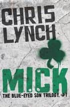 Mick ebook by Chris Lynch