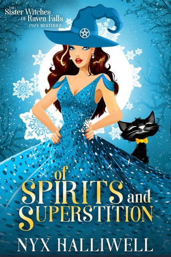 Of Spirits and Superstition - Sister Witches of Raven Falls Cozy Mystery Series, Book 4 ebook by Nyx Halliwell
