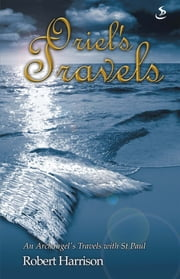Oriel's Travels - An Archangel's Travels with St Paul ebook by Robert Harrison