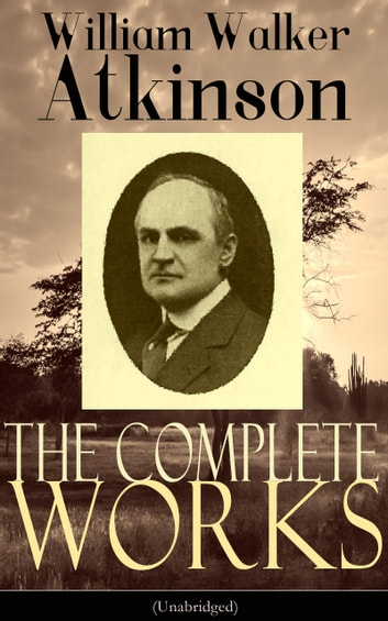 The complete works of william walker atkinson unabridged ebook by the complete works of william walker atkinson unabridged the key to mental power fandeluxe Choice Image