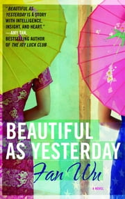 Beautiful as Yesterday - A Novel ebook by Fan Wu