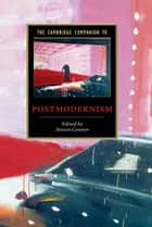 The Cambridge Companion to Postmodernism ebook by Steven Connor
