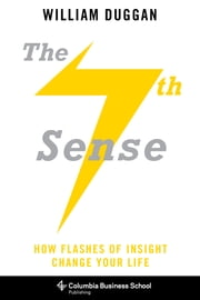 The Seventh Sense - How Flashes of Insight Change Your Life ebook by William Duggan