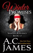 Winter Promises - Ever After Vampire Romance ebook by A.C. James