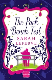 The Park Bench Test: HarperImpulse Contemporary Romance ebook by Sarah Lefebve
