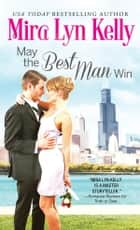 May the Best Man Win ebook by Mira Lyn Kelly