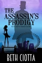 The Assassin's Prodigy ebook by Beth Ciotta