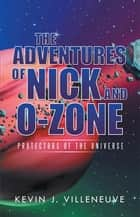 The Adventures of Nick and O-Zone - Protectors of the Universe ebook by Kevin J. Villeneuve