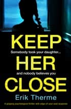 Keep Her Close - A gripping suspenseful crime thriller ebook by Erik Therme