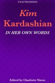 Kim Kardashian - In Her Own Words ebook by Charlotte Nixon