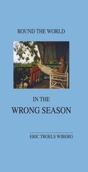 Round the World in the Wrong Season ebook by Wiberg, Eric Troels