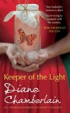 Keeper of the Light (The Keeper Trilogy, Book 1) eBook by Diane Chamberlain