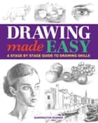 Drawing Made Easy - A Stage by Stage Guide to Drawing Skills ebook by Barrington Barber, Barrington Barber