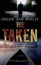 The Taken ebook by Inger Ash Wolfe