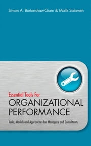 Essential Tools for Organisational Performance - Tools, Models and Approaches for Managers and Consultants ebook by Simon Burtonshaw-Gunn,Malik  Salameh