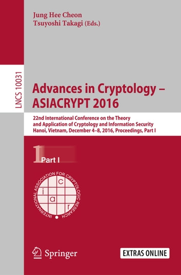 Advances in Cryptology – ASIACRYPT 2016 - 22nd International Conference on the Theory and Application of Cryptology and Information Security, Hanoi, Vietnam, December 4-8, 2016, Proceedings, Part I ebook by