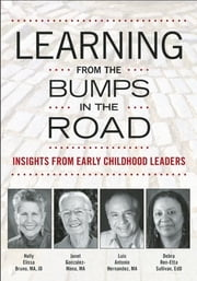 Learning from the Bumps in the Road - Insights from Early Childhood Leaders ebook by Holly Elissa Bruno, Janet Gonzalez-Mena, Luis A. Hernandez,...