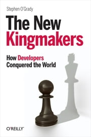 The New Kingmakers - How Developers Conquered the World ebook by Stephen O'Grady