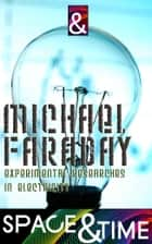 Experimental Researches in Electricity ebook by Michael Faraday