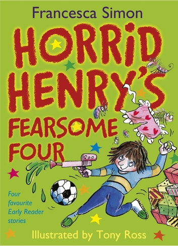 Horrid Henry's Fearsome Four - Four favourite Early Reader stories ebook by Francesca Simon