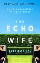 The Echo Wife - A dark, fast-paced unsettling domestic thriller ebook by Sarah Gailey