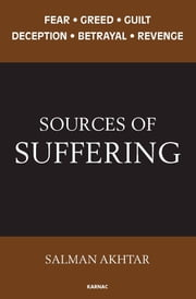 Sources of Suffering - Fear, Greed, Guilt, Deception, Betrayal, and Revenge ebook by Salman Akhtar