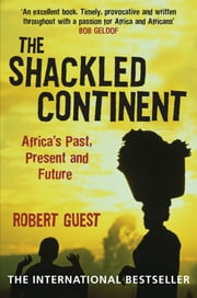 The Shackled Continent - Africa's Past, Present and Future ebook by Robert Guest