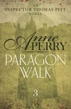 Paragon Walk (Thomas Pitt Mystery, Book 3) - Sinister secrets and bitter rivalries in Victorian London ebook by Anne Perry