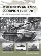 M50 Ontos and M56 Scorpion 1956–70 - US Tank Destroyers of the Vietnam War ebook by Kenneth W Estes, Mr Henry Morshead, Johnny Shumate