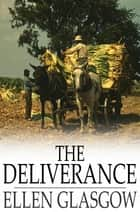 The Deliverance - A Romance of the Virginia Tobacco Fields ebook by Ellen Glasgow
