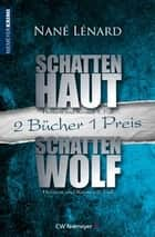 SchattenHaut & SchattenWolf - Zwei Krimis in einem Band ebook by Nané Lénard
