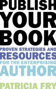 Publish Your Book - Proven Strategies and Resources for the Enterprising Author ebook by Patricia Fry