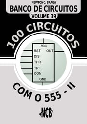 100 Circuitos com 555 - II ebook by Newton C. Braga