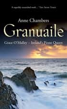 Granuaile: Grace O'Malley - Grace O'Malley - Ireland's Pirate Queen ebook by Anne Chambers
