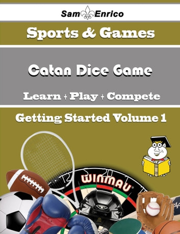 A Beginners Guide to Catan Dice Game (Volume 1) - A Beginners Guide to Catan Dice Game (Volume 1) ebook by Joanie Council